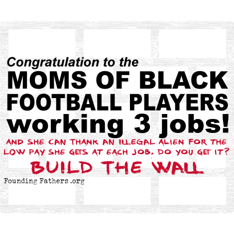 Congratulations to the Moms of Black Football Players working 3 jobs! - and she can thank an illegal alien for that.