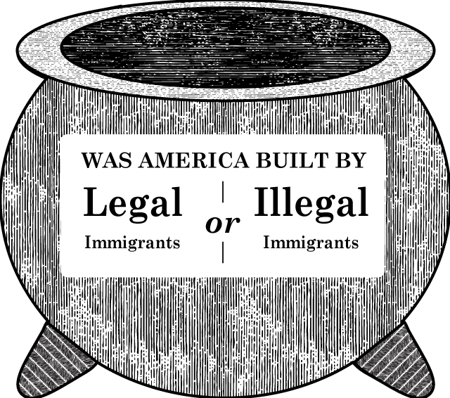 Melting Pot? - Was America Built By (A) Legal Immigrants? Or, (B) Illegal Immigrants?