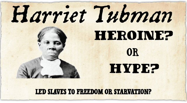 Harriet Tubman: Heroine or Hype?