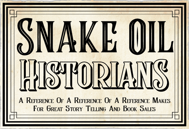 Snake Oil Historians - A reference of a references makes for great story telling and book sales